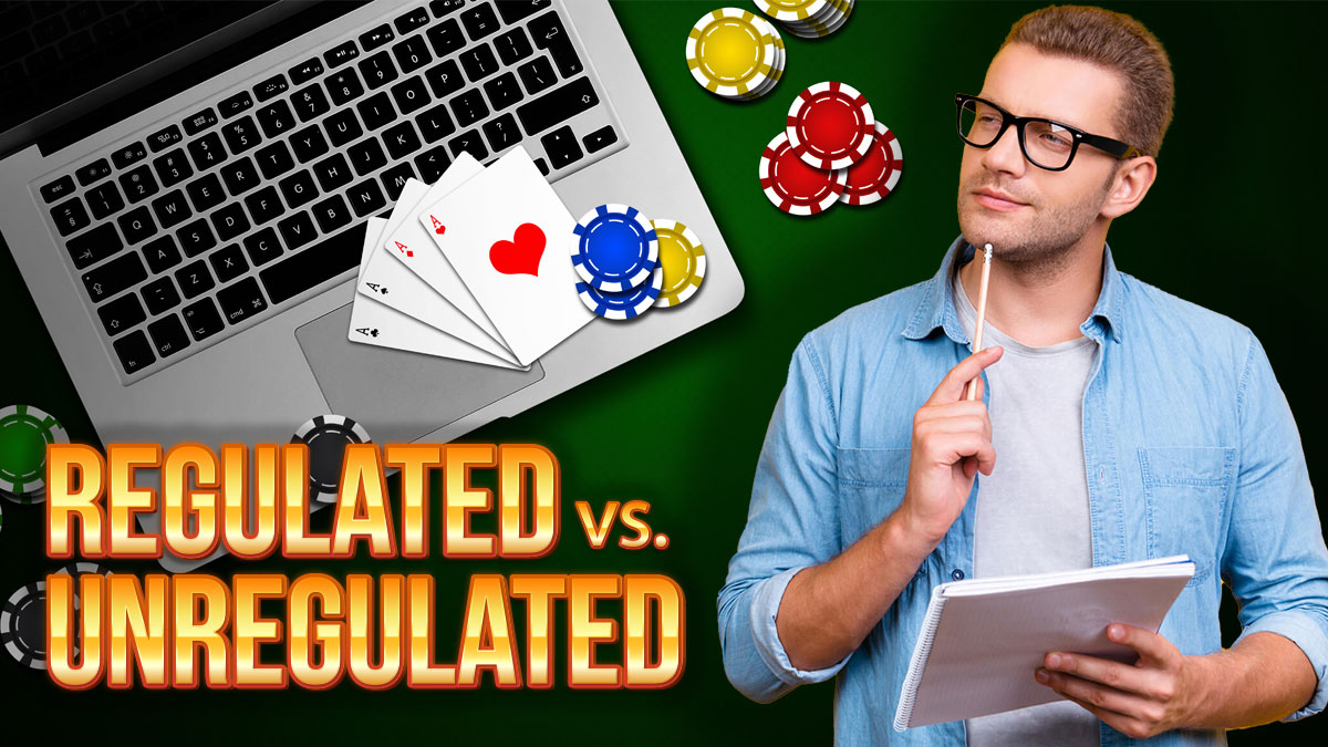 Differences Between Unregulated & Regulated Gambling Online